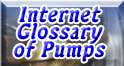 Click to go to the online Glossary Of Pumps